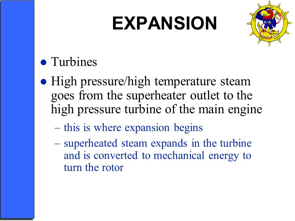 EXPANSION Turbines. High pressure/high temperature steam goes from the superheater outlet to the high pressure turbine of the main engine.