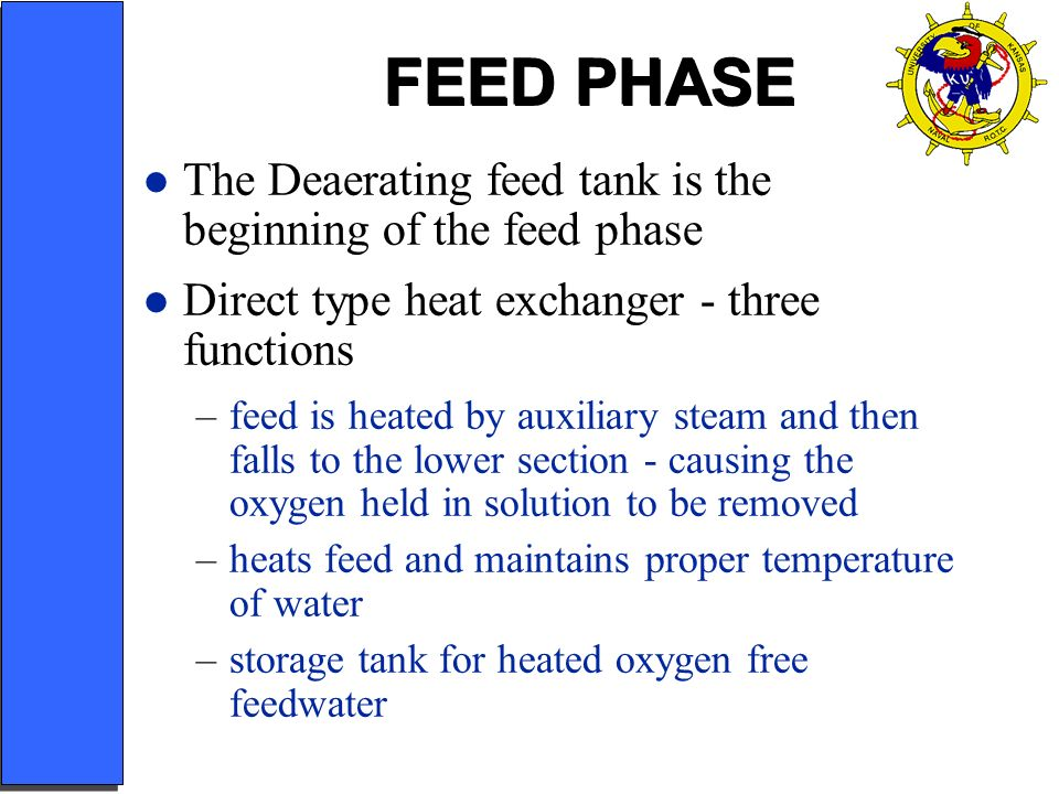 FEED PHASE The Deaerating feed tank is the beginning of the feed phase