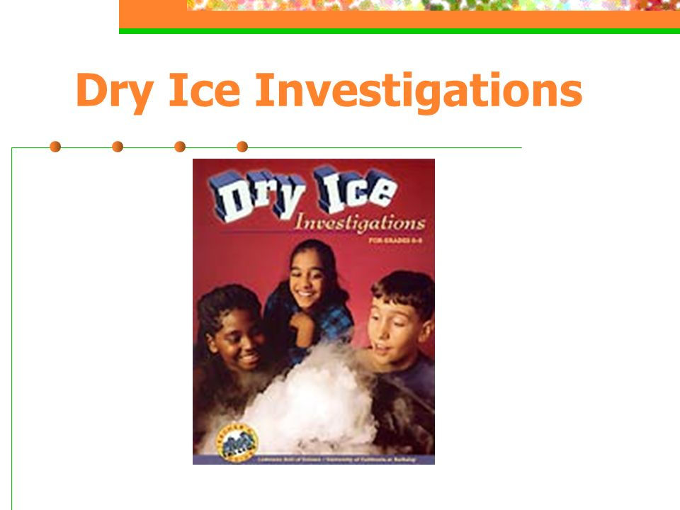 Dry Ice Investigations