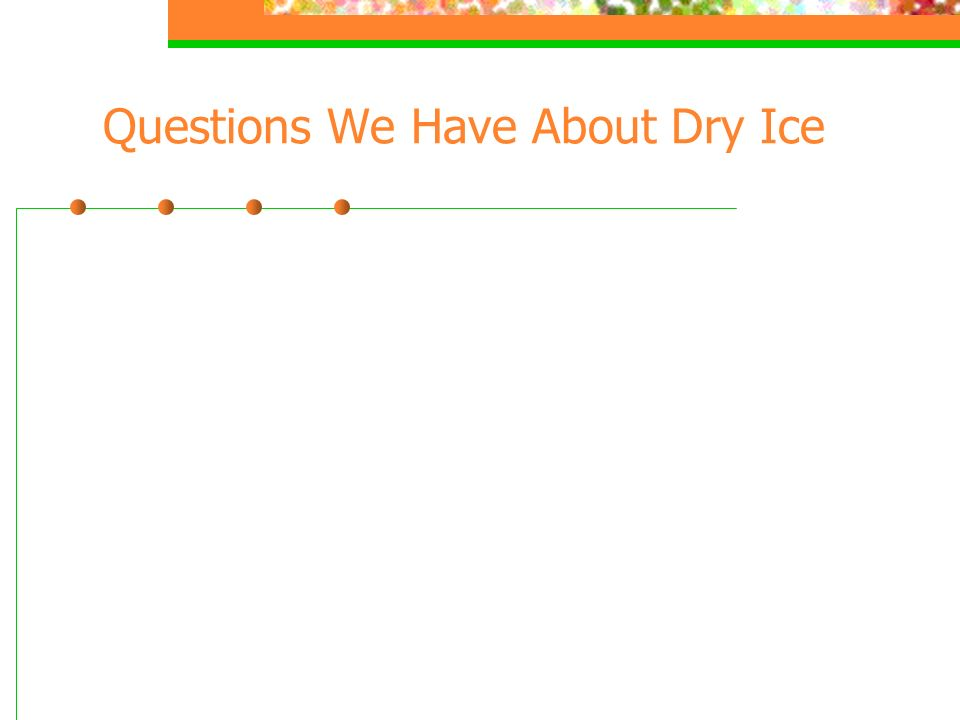 Questions We Have About Dry Ice