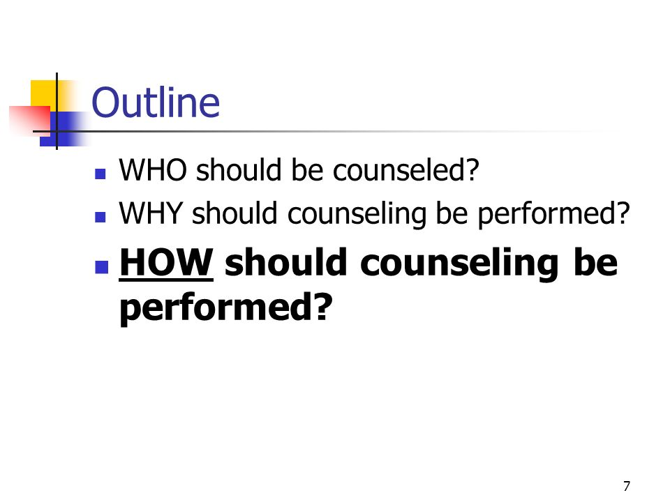 Outline HOW should counseling be performed WHO should be counseled