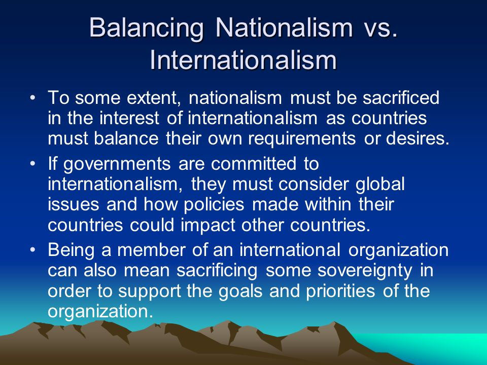 essay on nationalism vs internationalism Regarding the united states' current involvement in multiple foreign affairs, while several domestic issues remain unresolved, the debate continues as to whether isolationism or internationalism is the ideal method for us foreign policy.