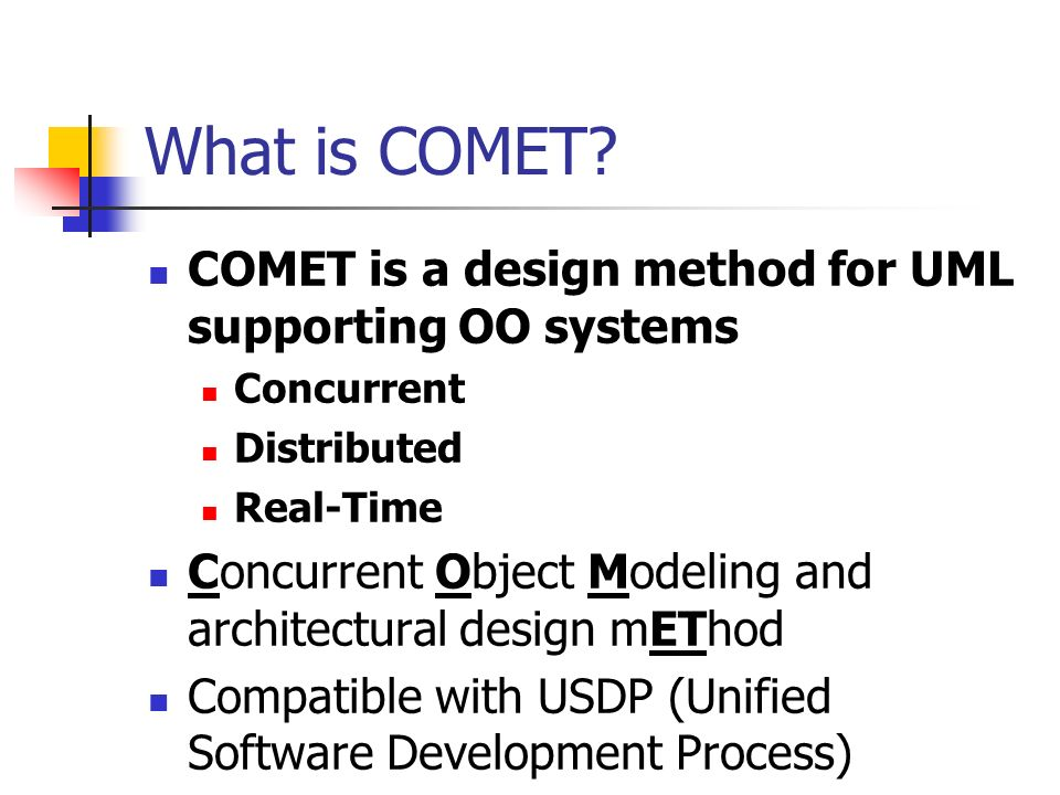 What is COMET COMET is a design method for UML supporting OO systems