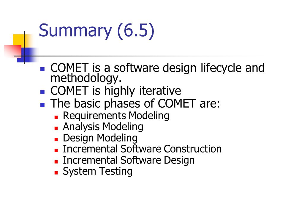 Summary (6.5) COMET is a software design lifecycle and methodology.