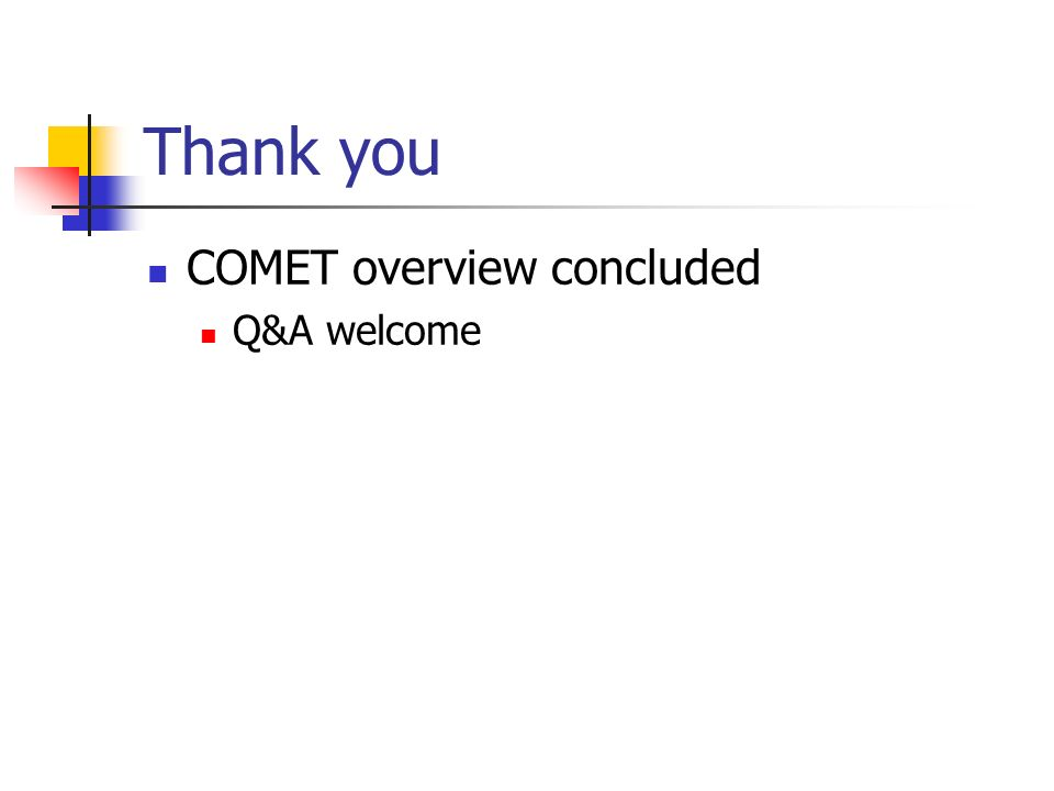 Thank you COMET overview concluded Q&A welcome