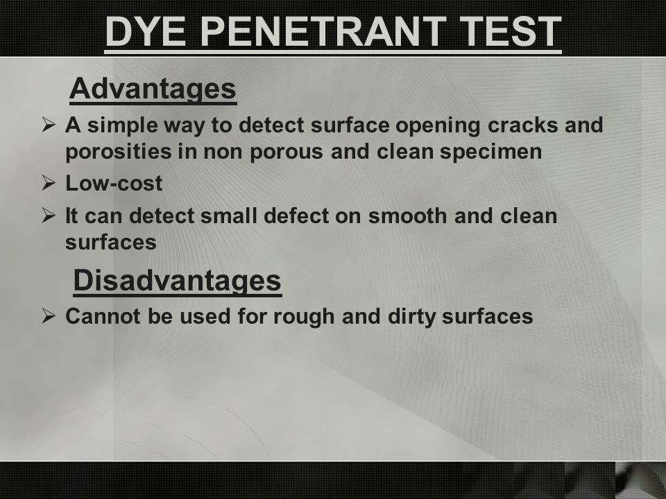 DYE PENETRANT TEST Disadvantages Advantages