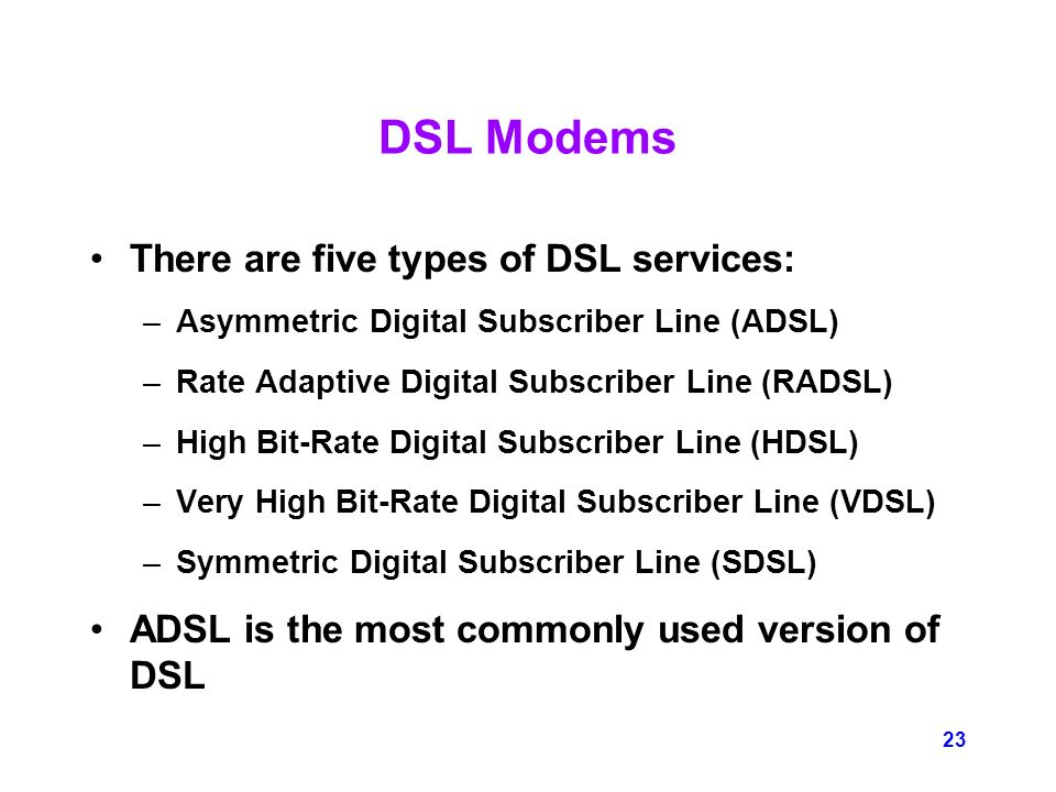 The different variations of digital subscriber lines dsl used today