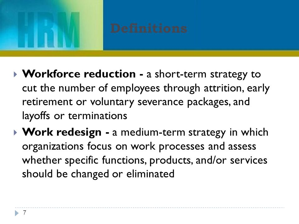 reduction in workforce The economic crisis has organizations in a race to cut costs, which includes a major reduction in force i have wondered about the handling of the reduction in the.