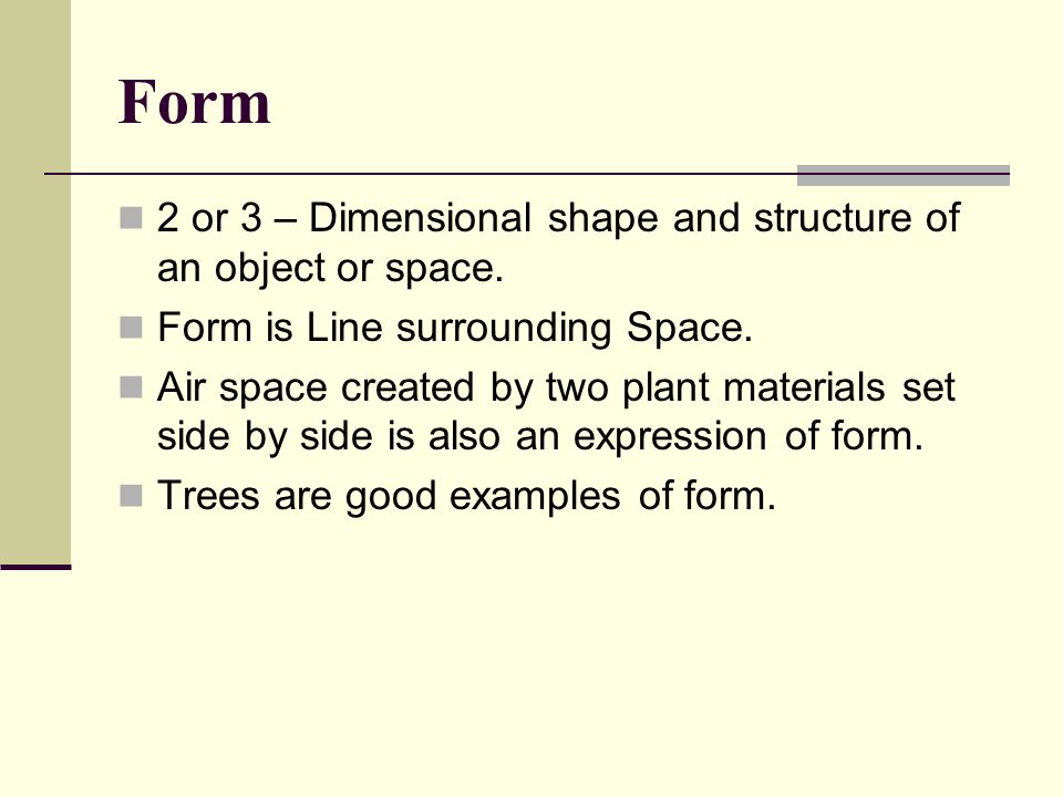 Form 2 or 3 – Dimensional shape and structure of an object or space.