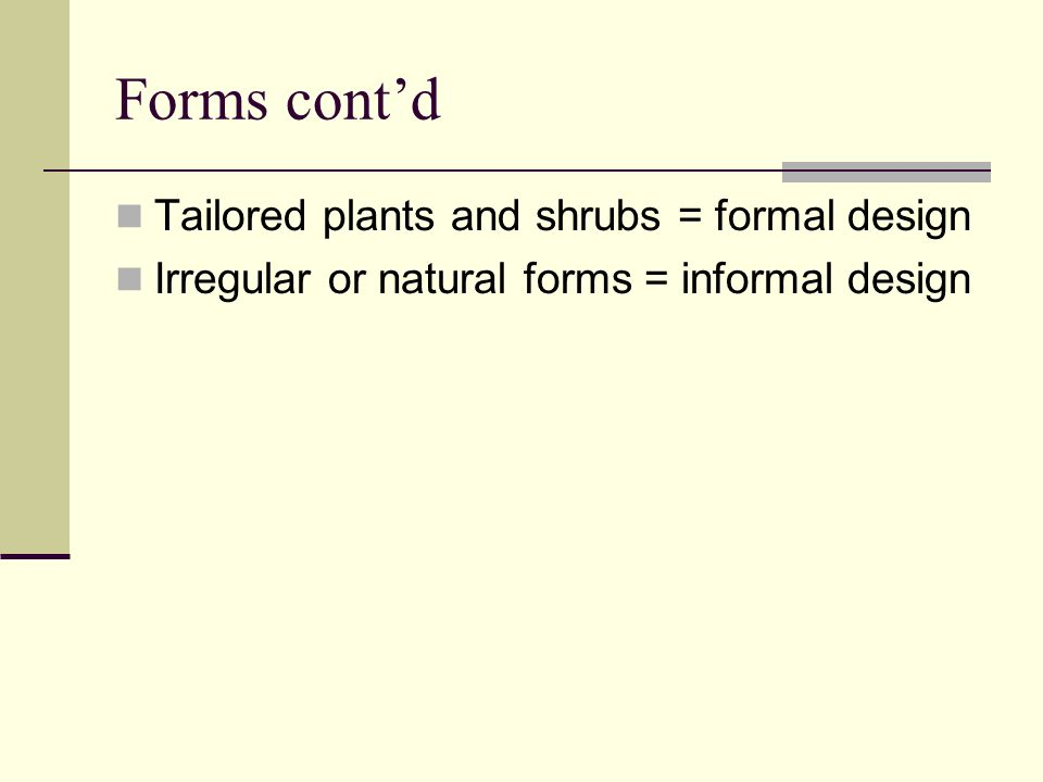 Forms cont'd Tailored plants and shrubs = formal design