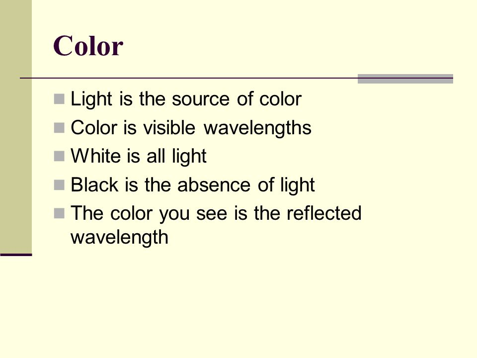 Color Light is the source of color Color is visible wavelengths
