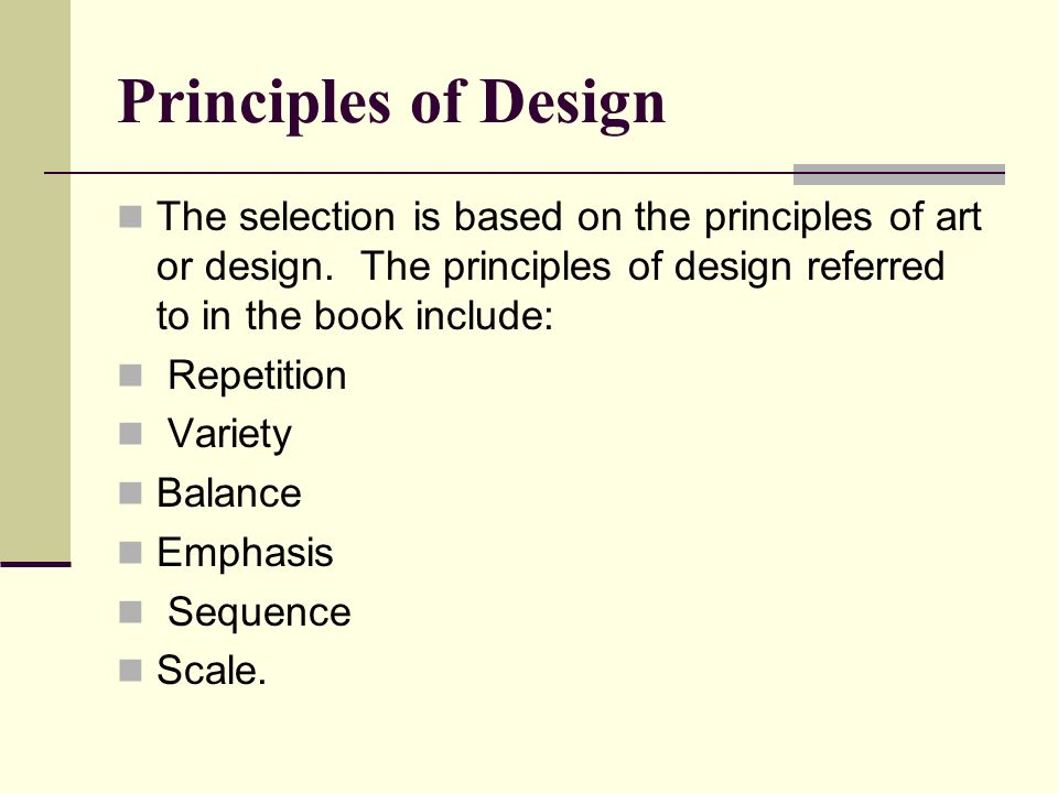 Principles of Design The selection is based on the principles of art or design. The principles of design referred to in the book include:
