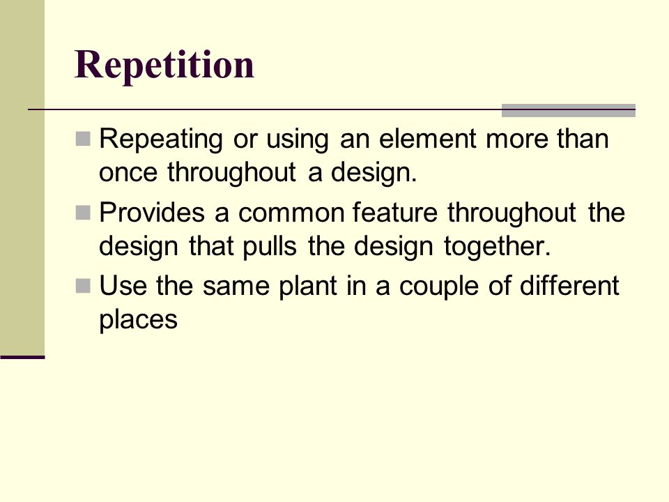 Repetition Repeating or using an element more than once throughout a design.