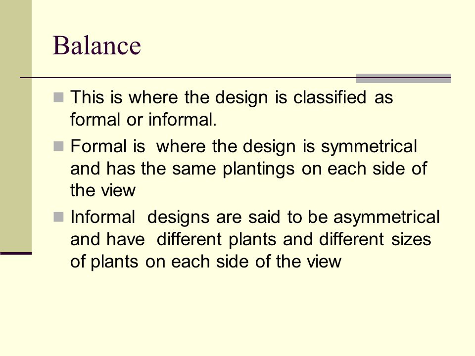 Balance This is where the design is classified as formal or informal.
