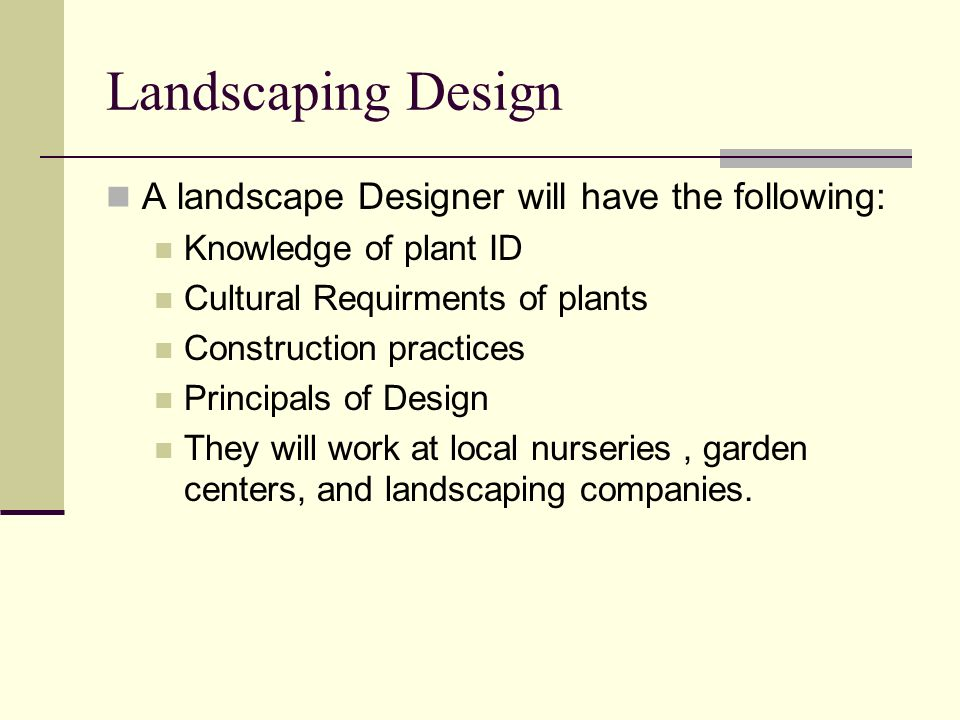 Landscaping Design A landscape Designer will have the following: