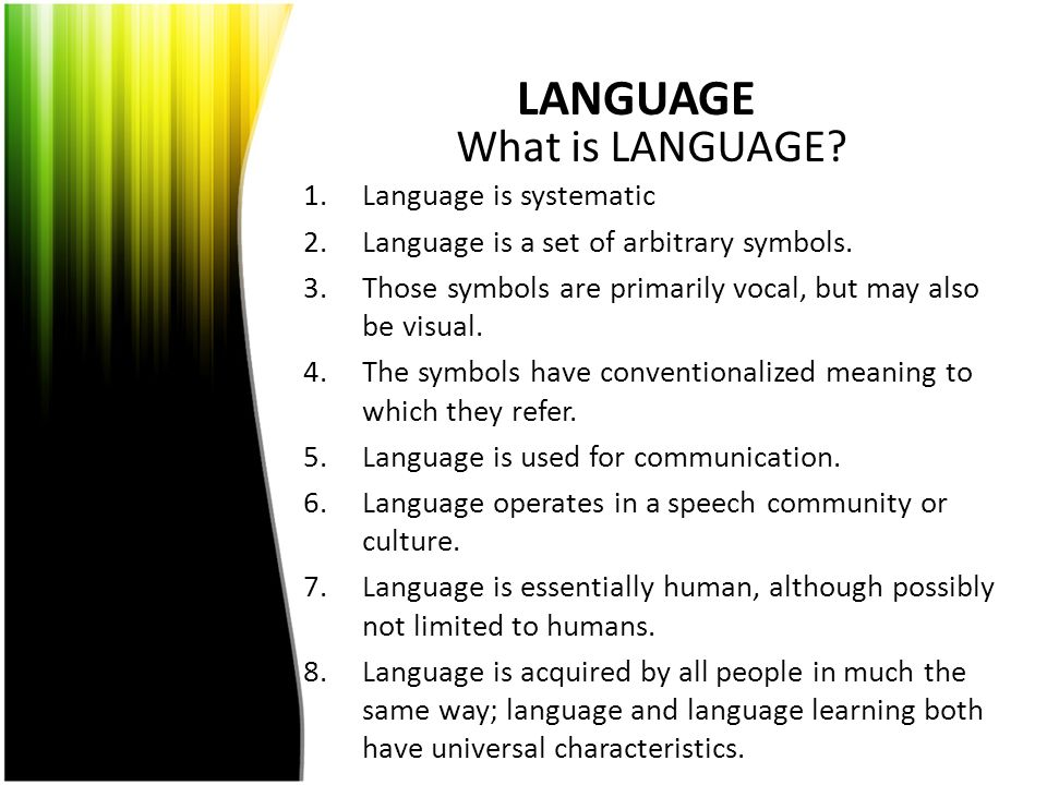 LANGUAGE What is LANGUAGE Language is systematic