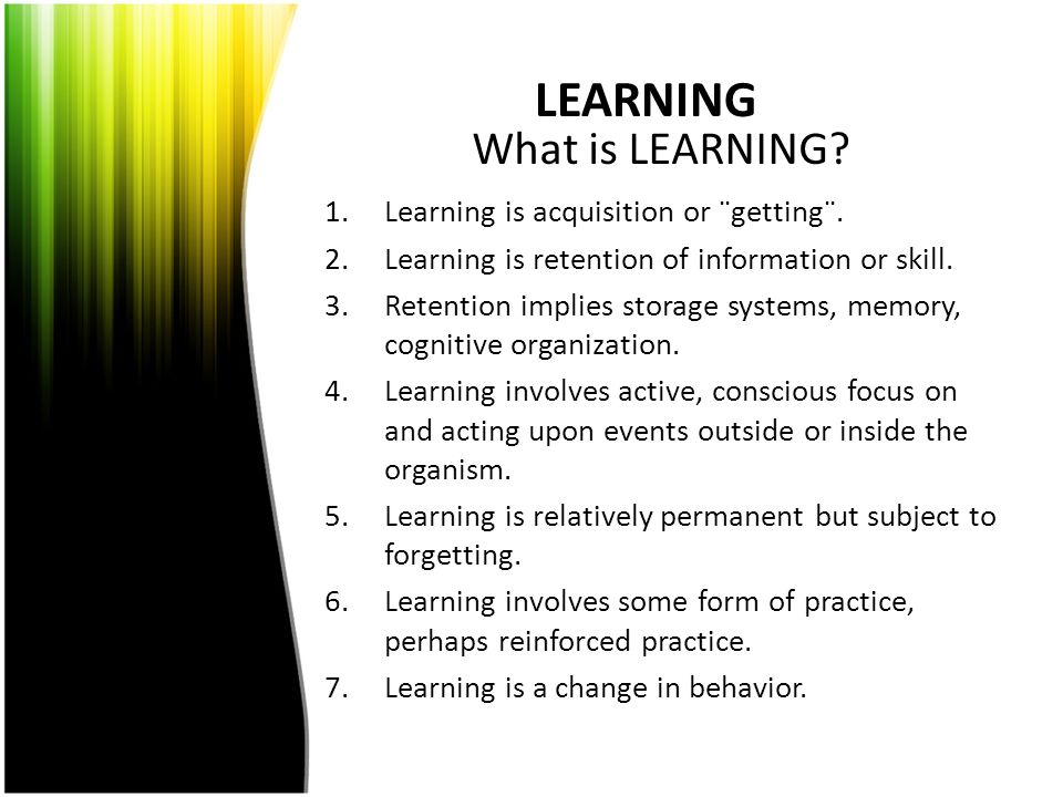 LEARNING What is LEARNING Learning is acquisition or ¨getting¨.