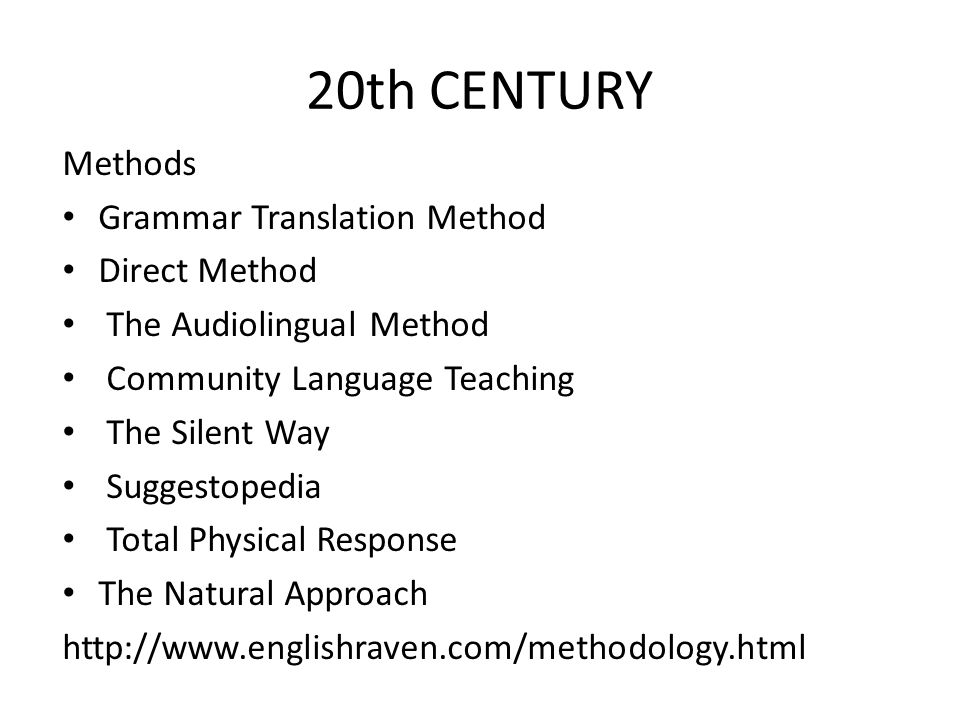 20th CENTURY Methods Grammar Translation Method Direct Method