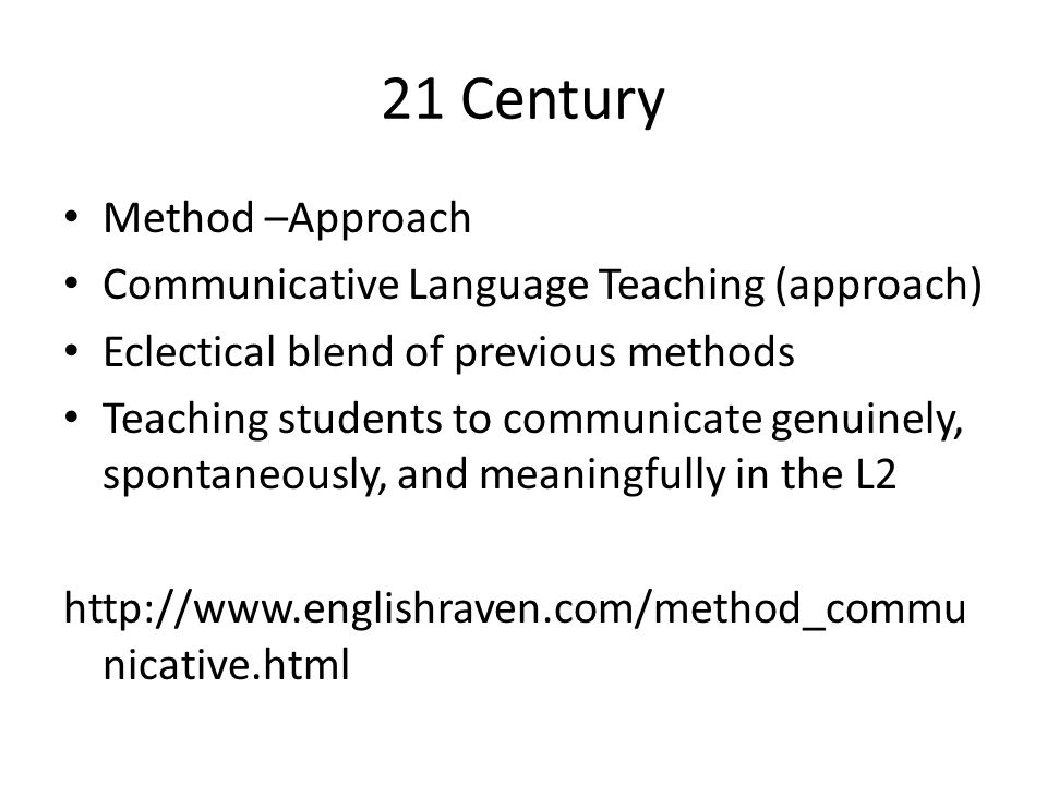 21 Century Method –Approach Communicative Language Teaching (approach)