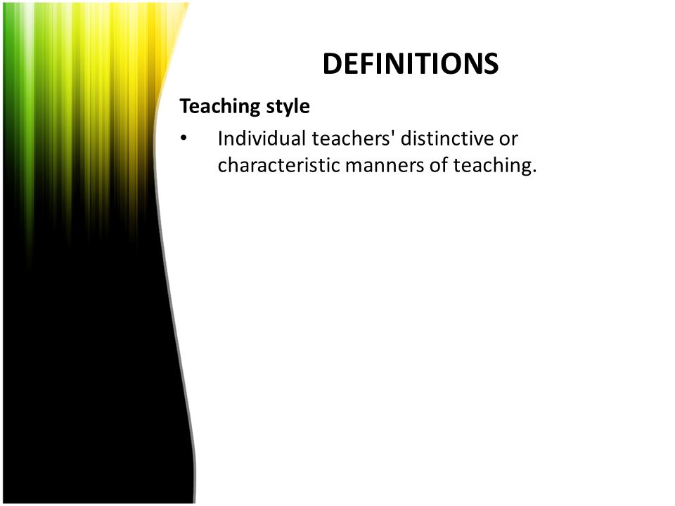 DEFINITIONS Teaching style