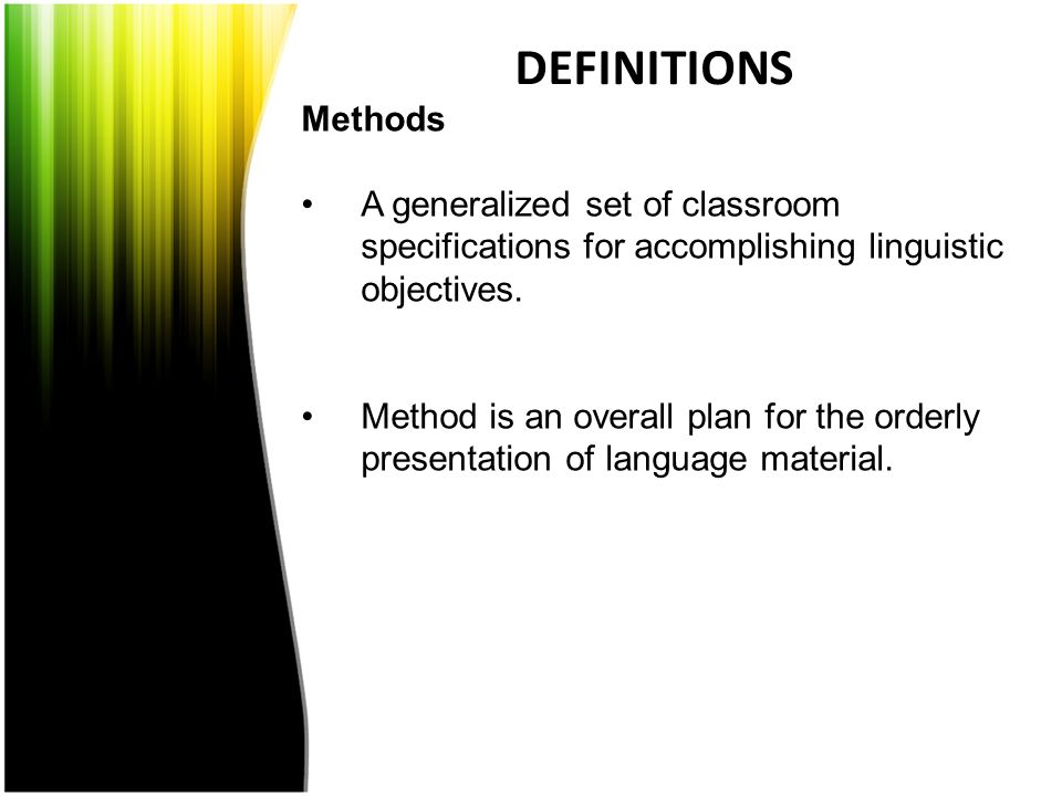 DEFINITIONS Methods. A generalized set of classroom specifications for accomplishing linguistic objectives.
