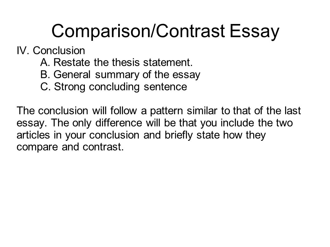 conclusion for compare and contrast essay example However, when you are asked to write a comparison essay, you need to do more  than that  essay your reader wants to know why you have decided to compare  and contrast  location, and the fact that they are examples of renowned  designers' art or consider the  thesis statements, and introductions and  conclusions.
