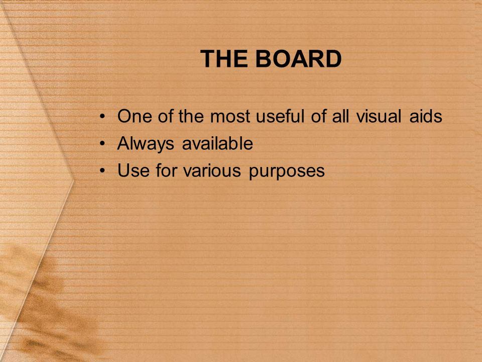 THE BOARD One of the most useful of all visual aids Always available