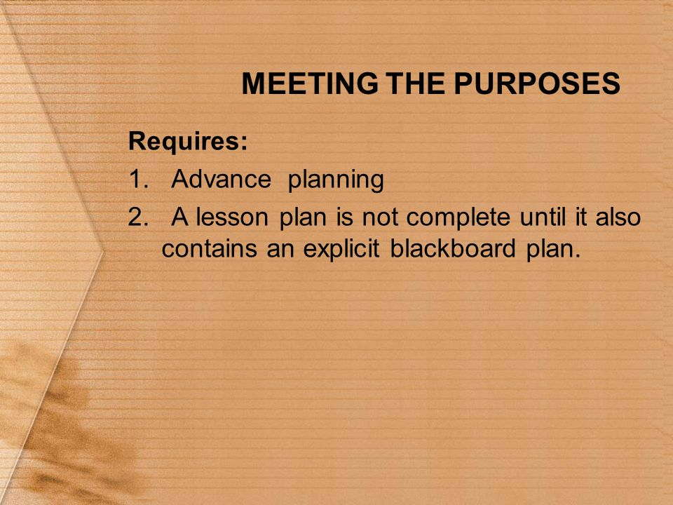 MEETING THE PURPOSES Requires: 1. Advance planning 2.