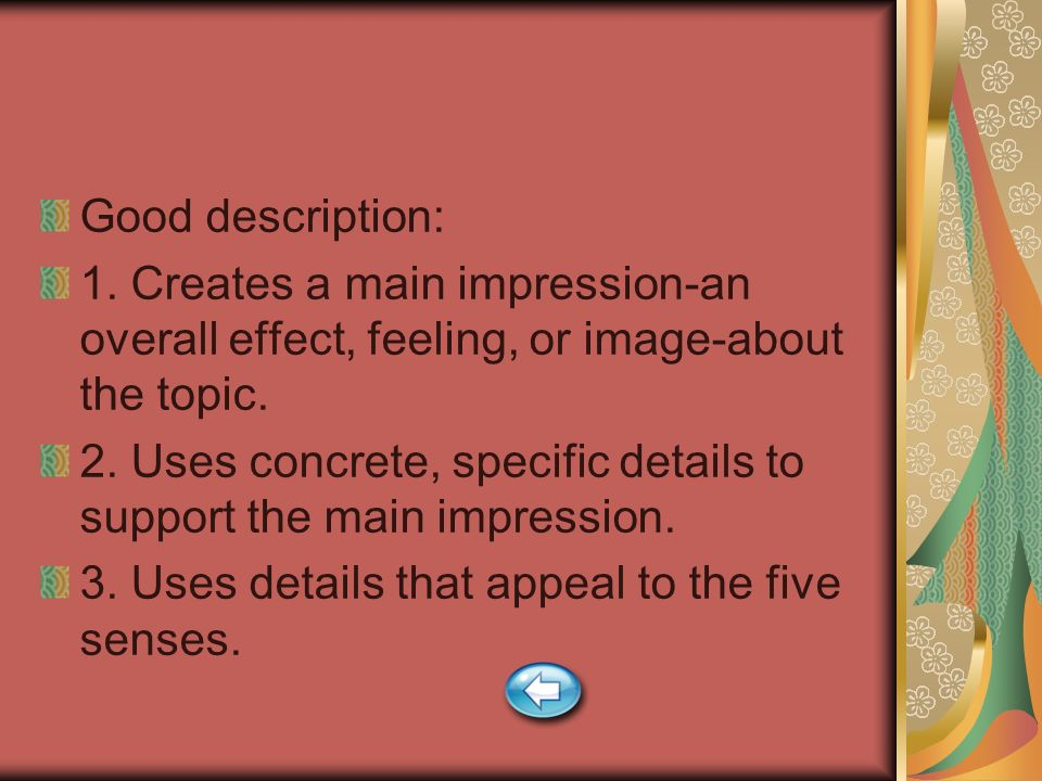 Good description: 1. Creates a main impression-an overall effect, feeling, or image-about the topic.
