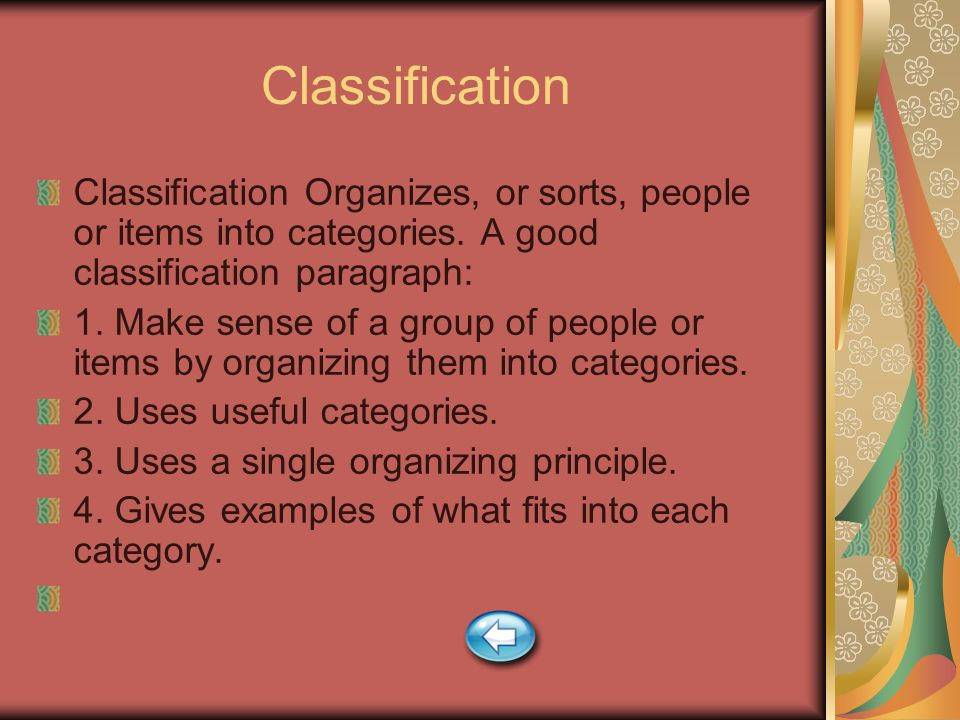 Classification Classification Organizes, or sorts, people or items into categories. A good classification paragraph: