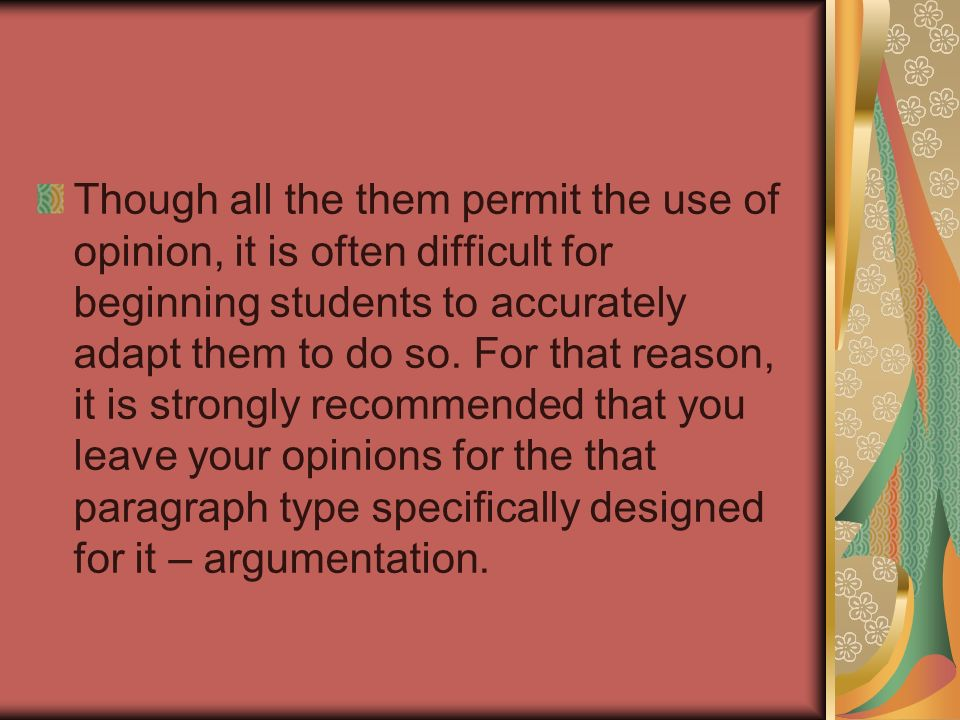 Though all the them permit the use of opinion, it is often difficult for beginning students to accurately adapt them to do so.