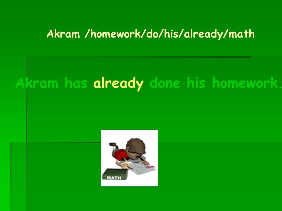Akram has already done his homework.