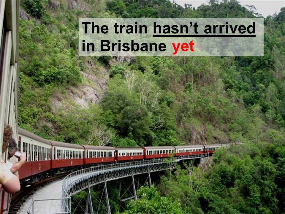 The train hasn't arrived in Brisbane yet