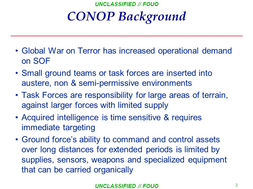 CONOP Background Global War on Terror has increased operational demand on SOF.