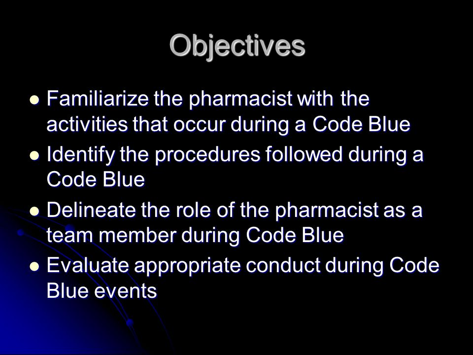 Objectives Familiarize the pharmacist with the activities that occur during a Code Blue. Identify the procedures followed during a Code Blue.