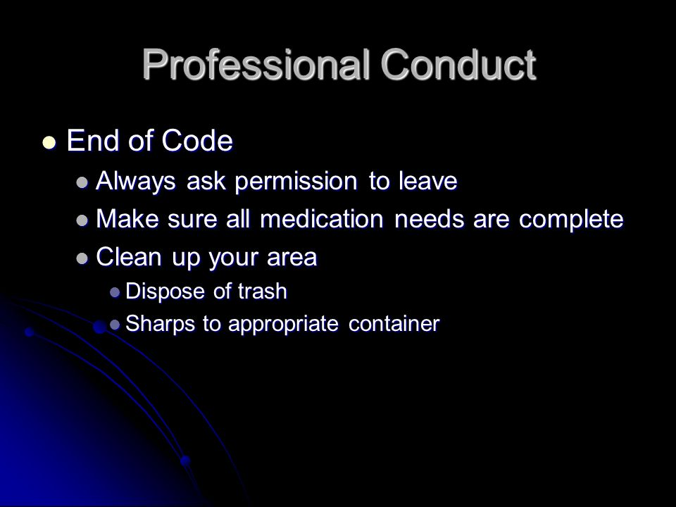 Professional Conduct End of Code Always ask permission to leave