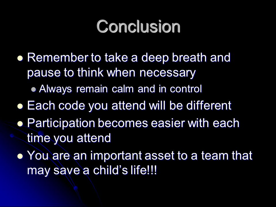 Conclusion Remember to take a deep breath and pause to think when necessary. Always remain calm and in control.