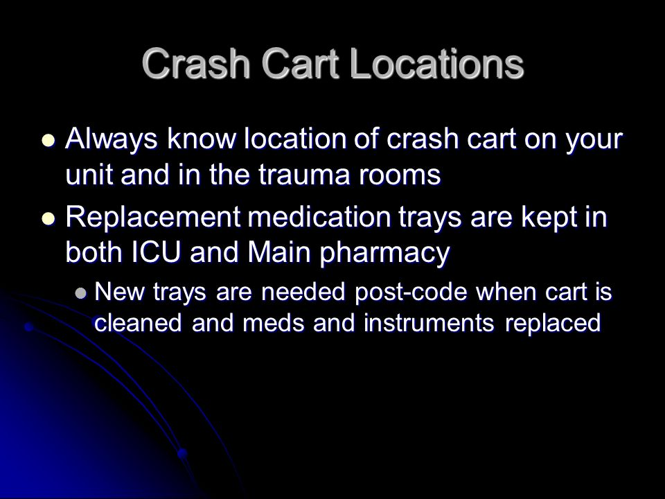 Crash Cart Locations Always know location of crash cart on your unit and in the trauma rooms.