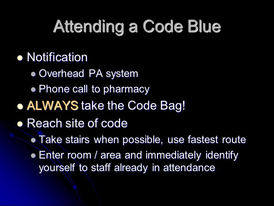 Attending a Code Blue Notification ALWAYS take the Code Bag!