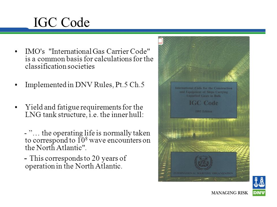 IGC Code IMO s International Gas Carrier Code is a common basis for calculations for the classification societies.