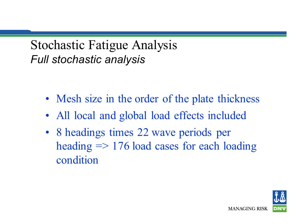 Stochastic Fatigue Analysis Full stochastic analysis