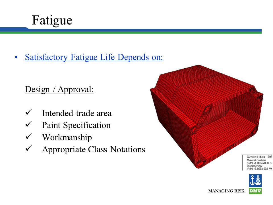 Fatigue Satisfactory Fatigue Life Depends on:  Intended trade area