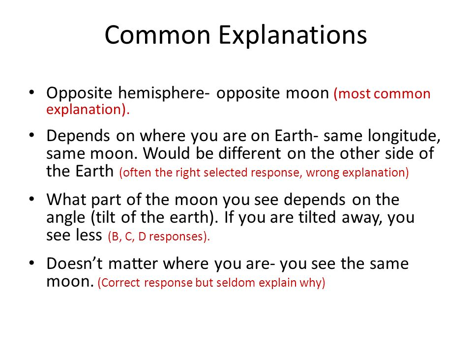 Common Explanations Opposite hemisphere- opposite moon (most common explanation).