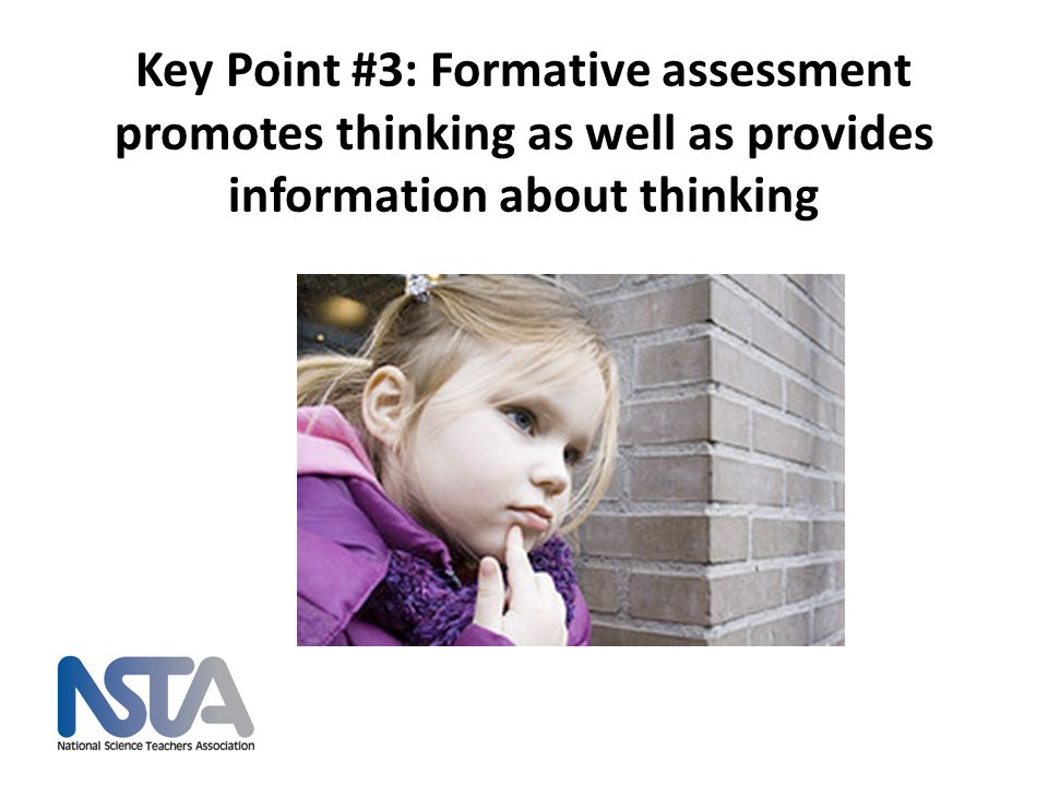 Key Point #3: Formative assessment promotes thinking as well as provides information about thinking