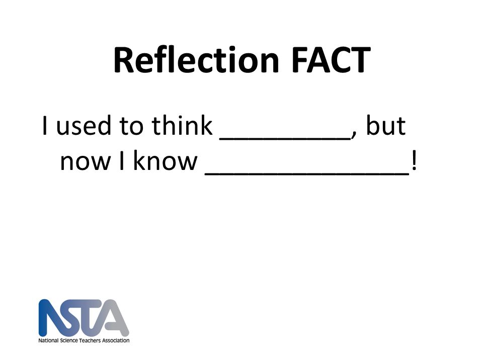 Reflection FACT I used to think _________, but now I know ______________!