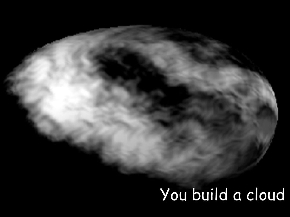 You build a cloud