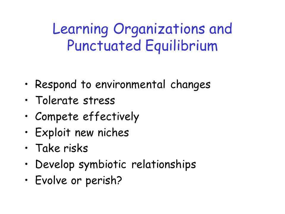 Learning Organizations and Punctuated Equilibrium