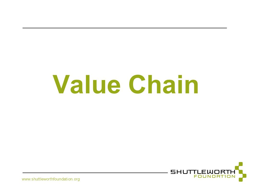 Value Chain www.shuttleworthfoundation.org