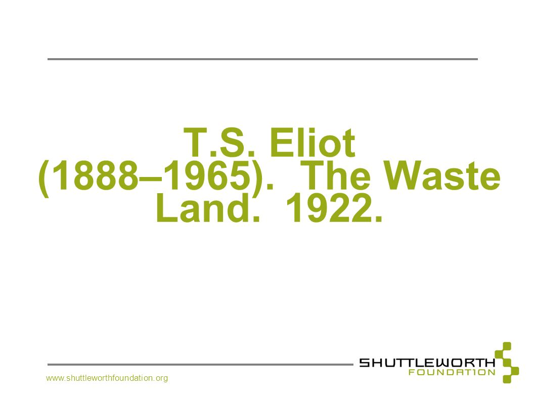 T.S. Eliot (1888–1965). The Waste Land. 1922.