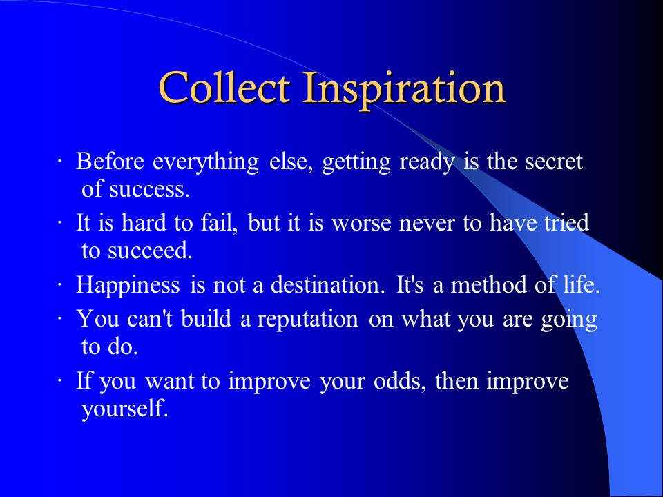 Collect Inspiration · Before everything else, getting ready is the secret of success.